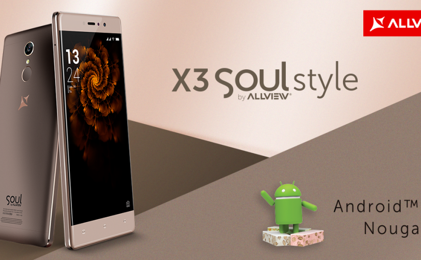 Smartphone-ul Allview X3 Soul Style a primit update la Android 7.0, Nougat